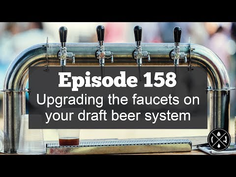 Upgrading The Faucets On Your Draft Beer System -- Ep. 158