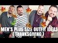 Men's Plus Size Outfit Ideas   THANKSGIVING