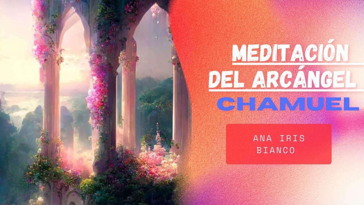 Meditación con el arcángel CHAMUEL por Ana Iris Bianco - YouTube