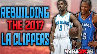 REBUILDING THE 2017 LA CLIPPERS!! KD AND CP3!!! NBA 2K16 MY LEAGUE!!