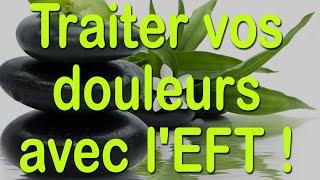 Soulager vos douleurs instantanément avec l'EFT - EFT en Français #38