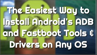 Easiest way to Install ADB and Fastboot Tools on Any OS
