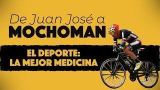 De Juan José a Mochoman - El deporte: la mejor medicina