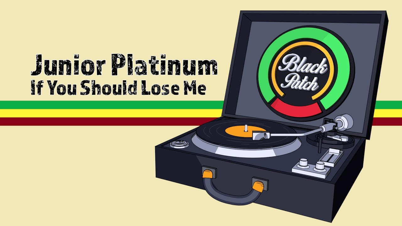 Junior Platinum - If You Should Lose Me