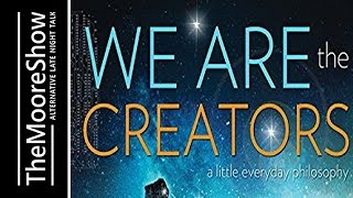 We Are the Creators: A Little Everyday Philosophy - Channeled Information