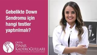 Gebelikte Down Sendromu için hangi testler yaptırılmalı?