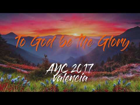 To God be the Glory | Lyrics | AYC 2017