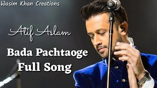 Bada Pachtaoge Atif Aslam Full Song | Pachtaoge Atif Aslam Song | Atif Aslam Bada Pachtaoge Song