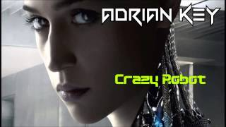 The Best Future Electronic Music  - Crazy Robot - ADRIAN KEY