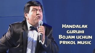 Handalak guruhi - Bojam uchun (uzbek prikol music) 2015