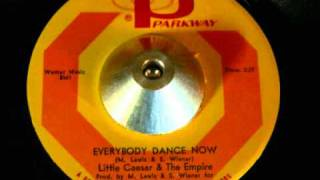 LITTLE CAESAR & THE EMPIRE   A) EVERYBODY DANCE NOW   B) THE INSTRUMENTAL
