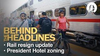 Behind The Headlines - Rail Design Update, President Hotel Zoning