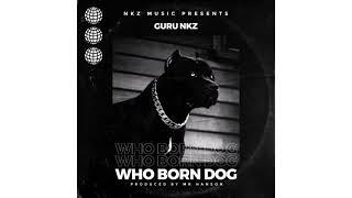Guru NKZ - Who Born Dog (Official Audio)