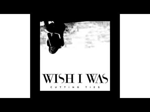 WISH I WAS ft  Cameron Walker - Cutting Ties (Extended Mix)