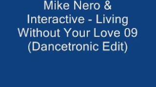 Mike Nero & Interactive - Living Without Your Love 09 (Dancetronic Edit)