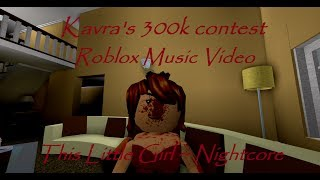 Kavra's 300k Contest Roblox Music Video This Little Girl ~ Nightcore