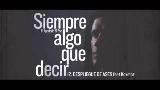 EL APODADO EL ESE - SIEMPRE ALGO QUE DECIR - 12. DESPLIEGUE DE ASES feat KOXMOZ