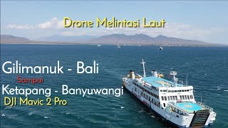 Drone Melintasi Lautan, Antara Pelabuhan Gilimanuk Bali Sampai Pelabuhan Ketapang Banyuwangi