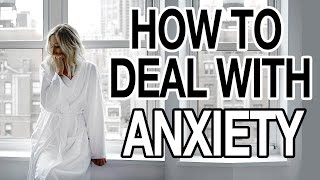 HOW TO DEAL WITH ANXIETY! 11 TIPS!