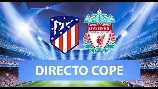 (SOLO AUDIO) Directo del Atleti 1-0 Liverpool en Tiempo de Juego COPE