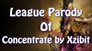 League of Legends Parody: Concentrate (Xzibit Parody)