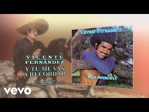Vicente Fernández - Y Tu Me Vas a Recordar (Cover Audio)