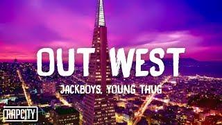 JACKBOYS - OUT WEST (Lyrics) ft. Young Thug