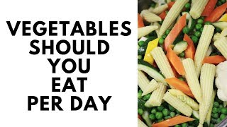 How Many Servings of Vegetables Should You Eat per Day?