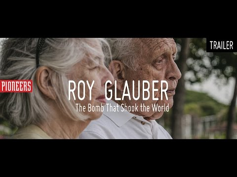 PIONEERS - ROY GLAUBER: The Bomb That Shook the World / trailer /