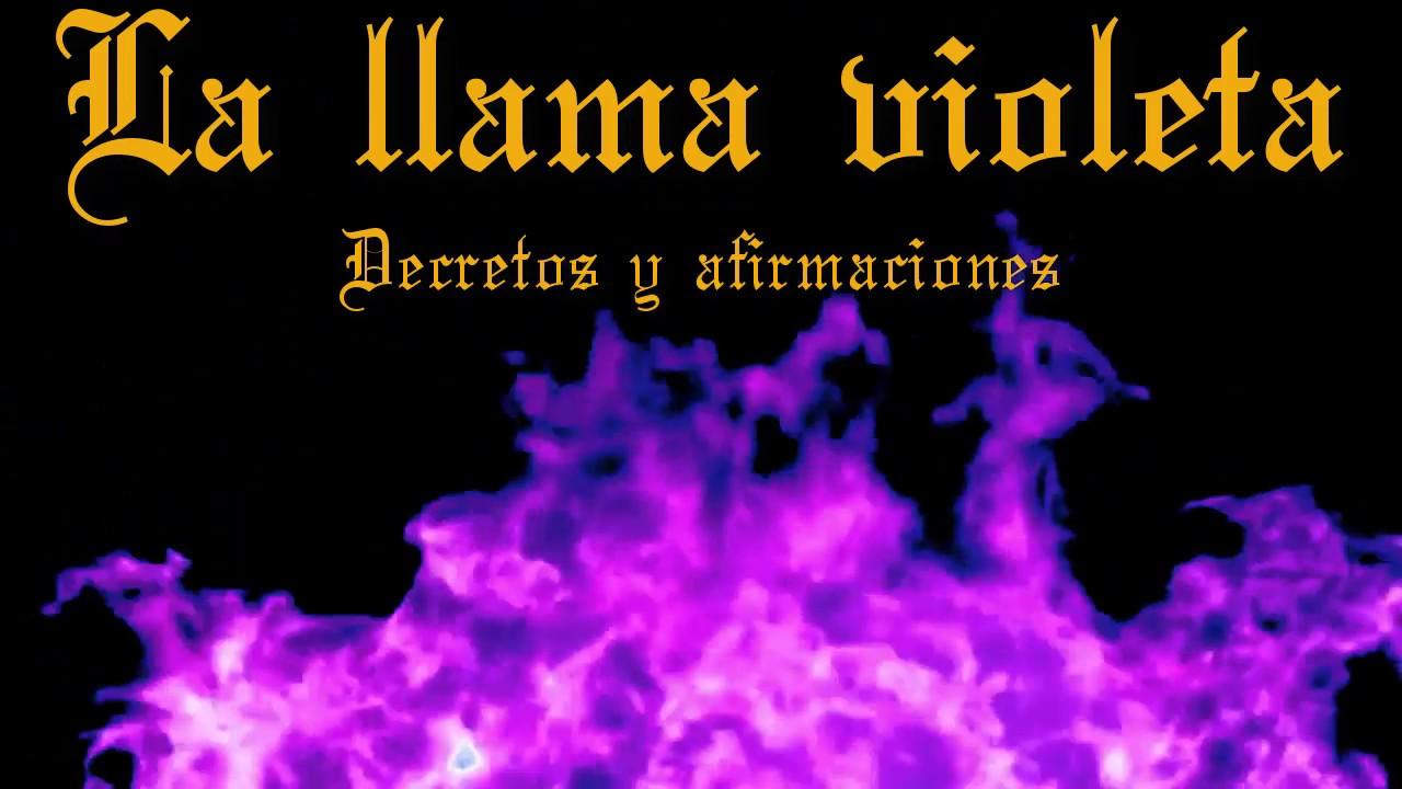 La Llama Violeta Decretos Y Afirmaciones Youtube