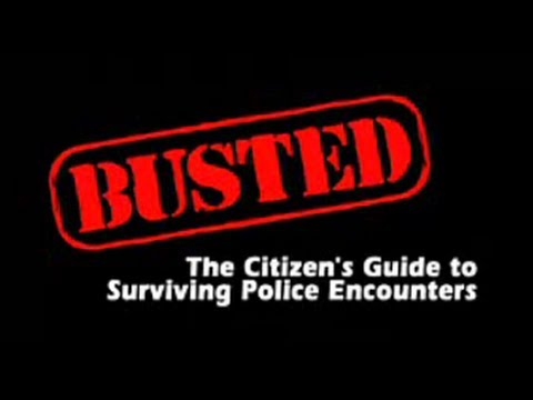 BUSTED! The Citizen's Guide to Surviving Police Encounters