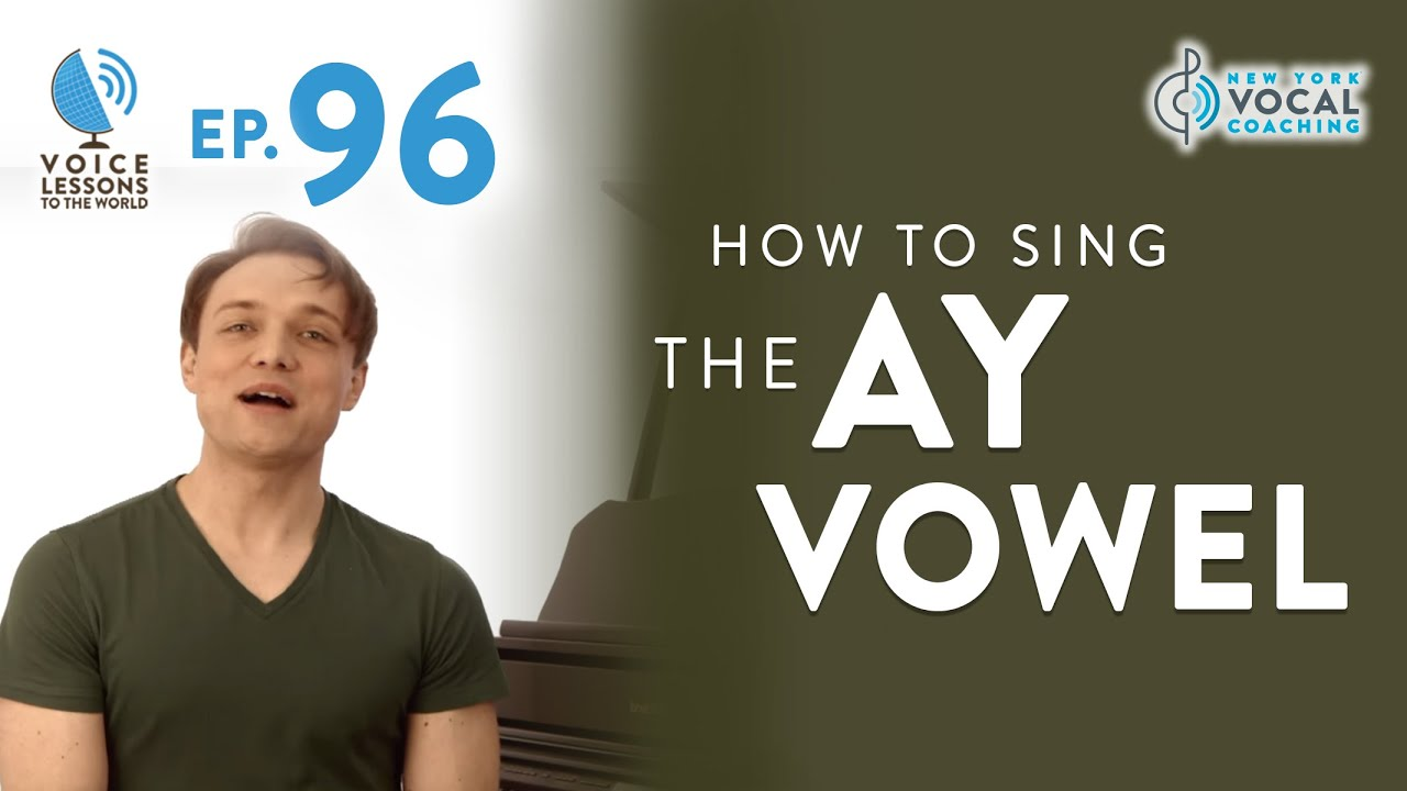 "Ep. 96 ""How To Sing The AY Vowel - The DAY Arrives!"""