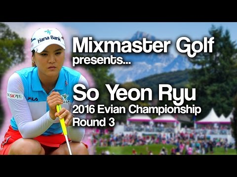 So Yeon Ryu - 2016 Evian Round 3 - Mixmaster Golf