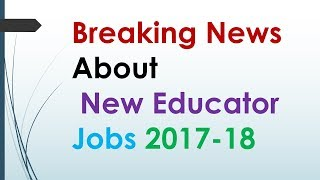 Breaking News About New Educator Jobs 2017-18