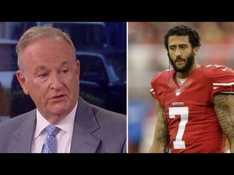 O'Reilly: Kaepernick missing the big picture of his country
