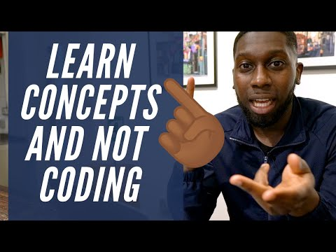Don't Focus on Coding Learn Concepts Instead