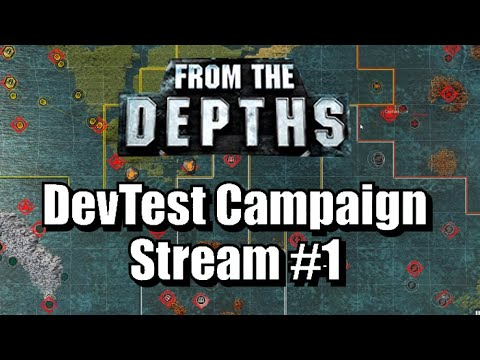 From The Depths - DevTest Campaign Stream #1