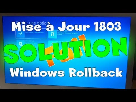 Corriger Le Bug Mise A Jour 1803 Windows 10 Rollback Youtube