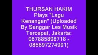 "THURSAN HAKIM Plays ""Lagu Kenangan"" (Uploaded by Sanggar Les Musik LMT, Jakarta: 087885898718"
