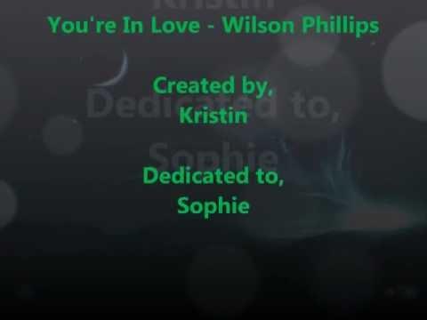 You're In Love - Wilson Phillips W/lyrics