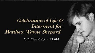 October 26, 2018: The Celebration of Life and Interment of Matthew Shepard