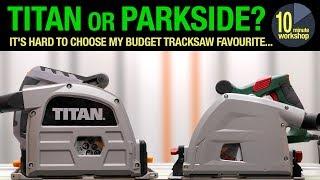 Screwfix Titan or Lidl's Parkside Plunge Saw? [video #326]