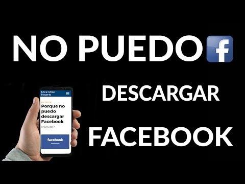 ¿Por Qué NO Puedo Descargar Facebook?