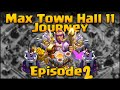 Max TH11 Journey - Episode 2 - Clash of Clans