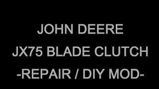 John Deere JX75 Blade Clutch, Repair/MOD DIY