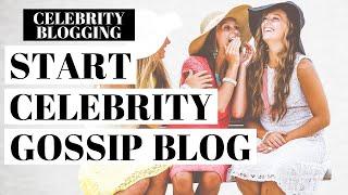 How To Start A Celebrity Gossip Blog | Celebrity Blogging Video