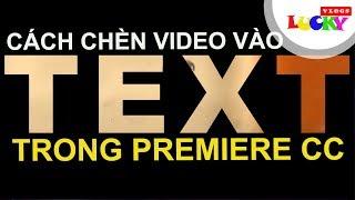 Cách lồng-chèn video vào chữ -text- để làm tiêu đề mở đầu đẹp trong premiere pro cc