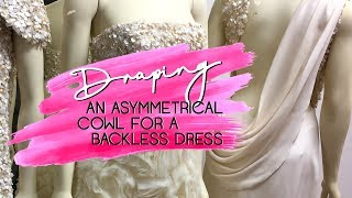 Draping an Asymmetrical Cowl for a Backless Dress