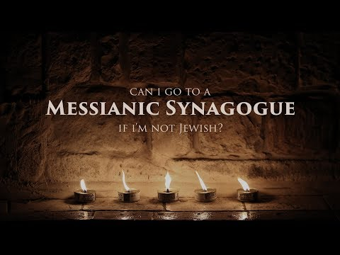 Can I Go To A Messianic Synagogue If I'm Not Jewish?