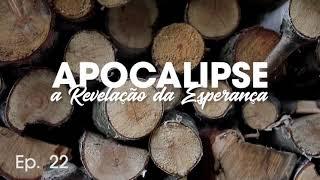 Apocalipse: A Revelação da Esperança #022 - Pb. Estevão Monti